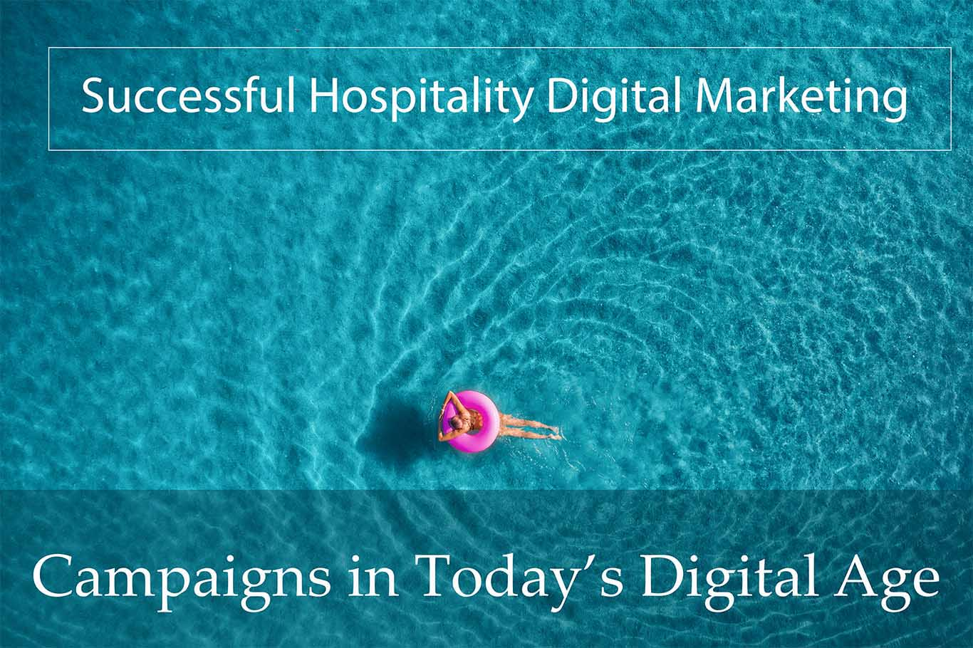 Successful Hospitality Digital Marketing Campaigns in Today's Digital Age